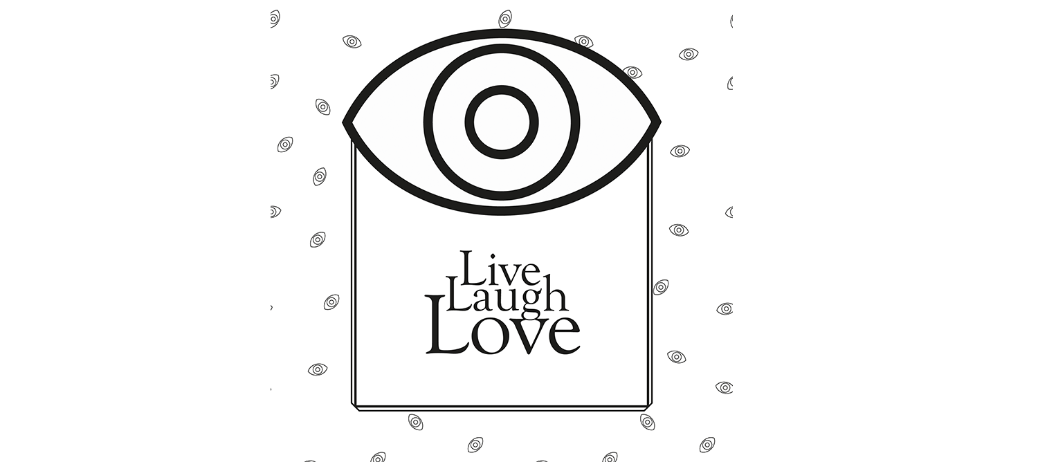 'Live, Laugh, Love' text with outline of an eye. All in black and white.